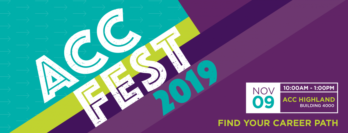 ACC Fest 2019 Saturday November 9th, 2019 10 a.m. - 1 p.m. ACC Highland Building 4000. Find your career path.