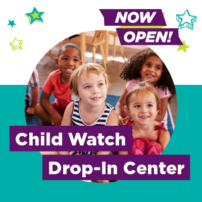 Child watch drop-in center now open.