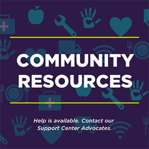 Community Resources. Help is available. Contact our support center advocates.