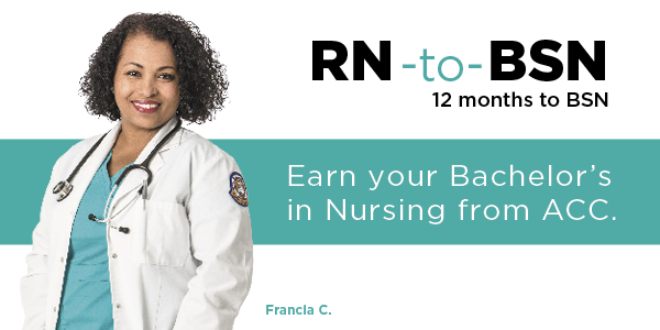 Nursing student Francia C. RN-to-BSN 12 months to BSN. Earn your Bachelor's in Nursing from ACC.