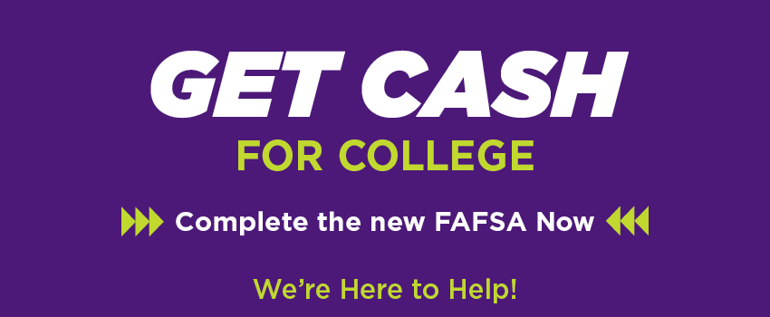 Get cash for college! Complete the new FAFSA now. We're here to help.