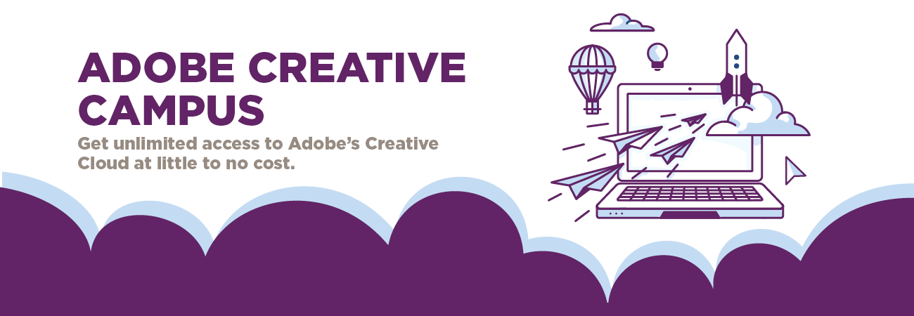 Adobe Creative Campus. Get unlimited access to Adobe's Creative Cloud at little to no cost.