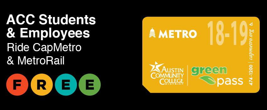 Green pass. Cap Metro passes are free to ACC students, faculty, & staff.