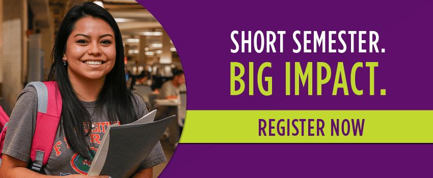 Short semester. Big Impact. Register Now.