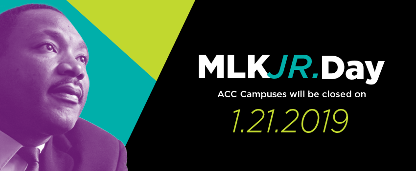 MLK Jr. Day. ACC campuses will be closed 1.21.19
