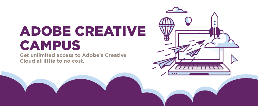 Adobe Creative Campus. Get unlimited access to Adobe Creative Suite at little to no cost.