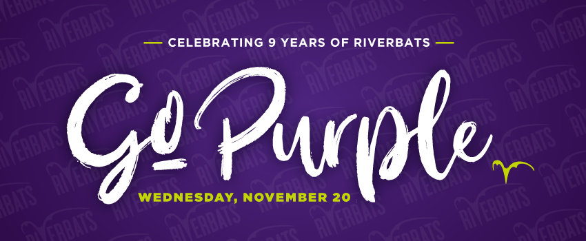 Go Purple! Wednesday, November 20. Celebrating 9 Years of Riverbats.