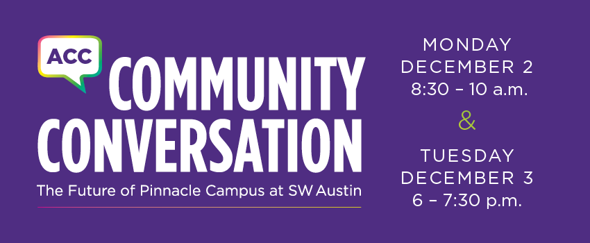 ACC Community Conversation: The Future of Pinnacle in SW Austin - Monday, December 2, 8:30-10 a.m. & Tuesday, December 3, 6-7:30 p.m.