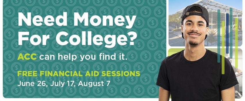Need Money for College? ACC Can Help You Find It! Free Financial Aid Sessions June 26, July 17, and August  7,