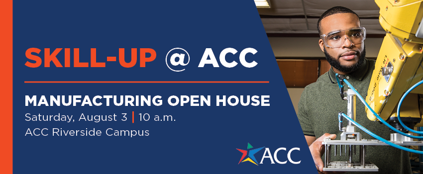 Skill-Up at ACC: Manufacturing Open House Saturday, October 3, at 10 a.m. at the Riverside Campus