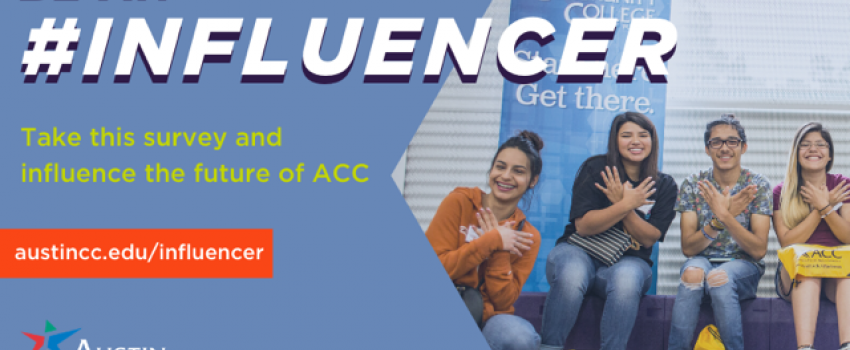 Be an #INFLUENCER. Take this survey and influence the future of ACC. austincc.edu/influencer