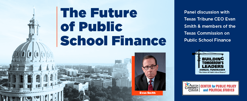 The Future of Public School Finance. Panel discussion with Texas Tribune CEO Evan Smith and members of the Texas Commission on Public School Finance.