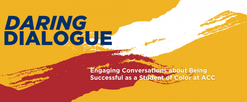 Daring Dialogues: Engaging conversations about being successful as a student of color at ACC