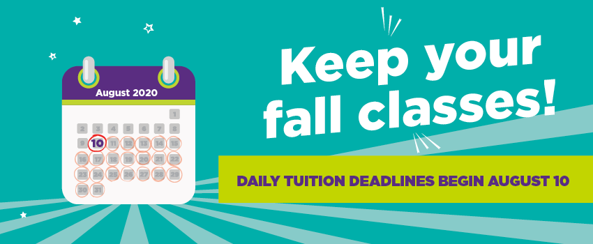 Keep your fall classes. Daily tuition deadlines begin August 10