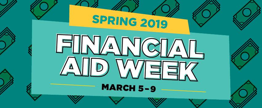 Spring 2019 Financial Aid Week is March 5 through March 9