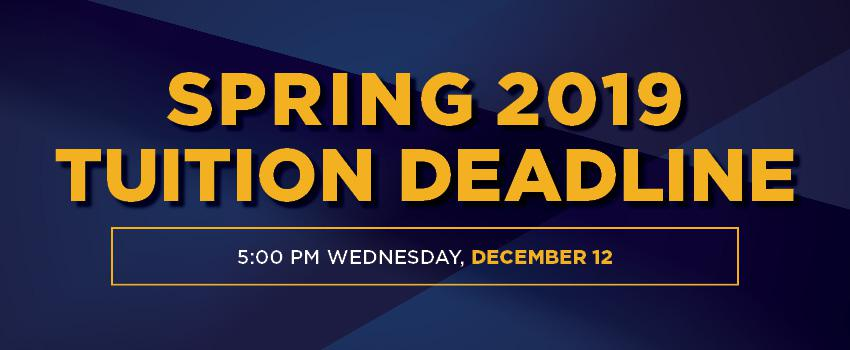 Spring 2019 Tuition Deadline: 5 p.m. Wednesday, December 12