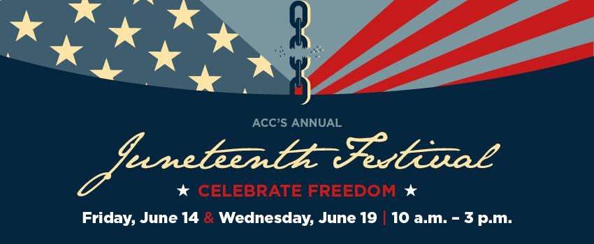 ACC's Annual Juneteenth Festival. Celebrate Freedom Friday, June 14, and Wednesday, June 19, 10 a.m. to 3 p.m.