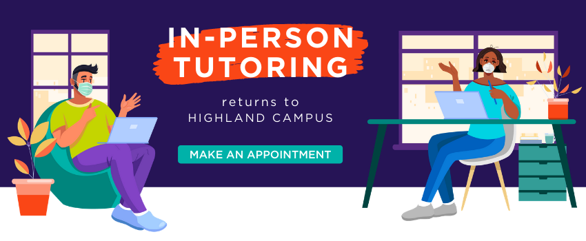 In-person tutoring returns to Highland Campus. Make an appointment.