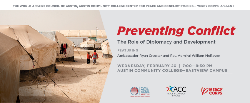 Preventing Conflict: The Role of Diplomacy and Development. Featuring Ambassador Ryan Crocker and Ret. Admiral William McRaven. 7-8:30 p.m. Wednesday, February 20, Eastview Campus, Building 8000, Multipurpose Room 8500