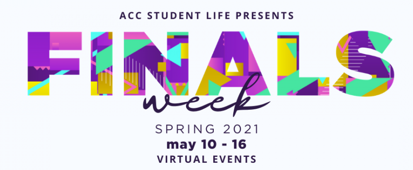 ACC student life presents finals week. Spring 2021 May 10 - 16 virtual events.