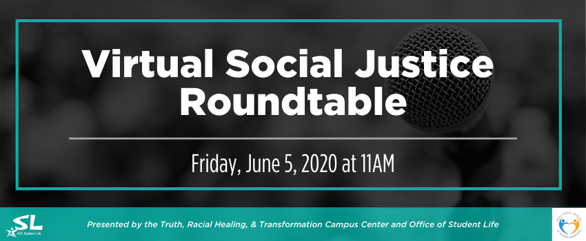 Virtual Social Justice Roundtable with Truth Racial Healing & Transformation Campus Center and Student Life Friday, June 5, at 11am