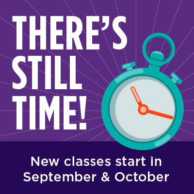 There's still time. New classes start in September & October