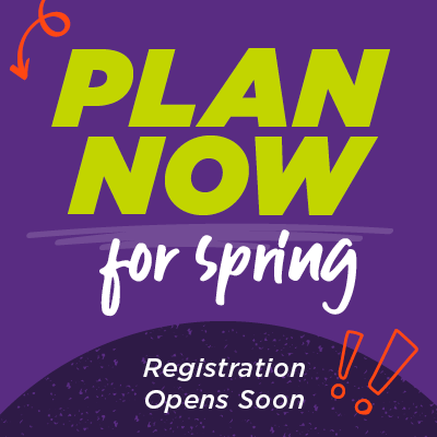 Plan now for spring. Registration opens soon.