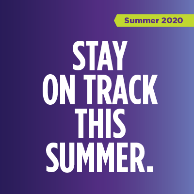 Stay on Track this Summer. Summer 2020