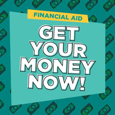 Financial Aid: Get your money now