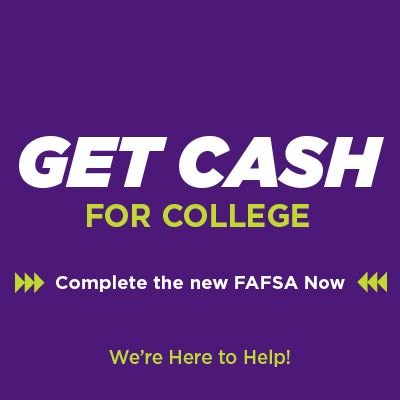 Get cash for college. Complete the new FAFSA now. We're here to help