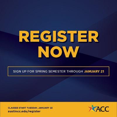 Register Now. Sign Up for Spring Semester Through January 21. austincc.edu/register