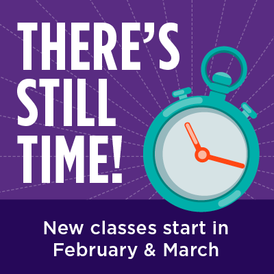 There's still time! New classes start in February and March