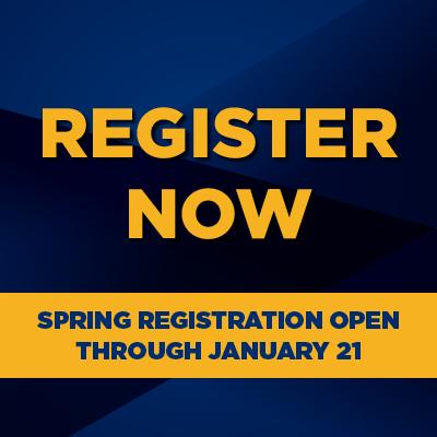 Register Now. Spring registration open through January 21.