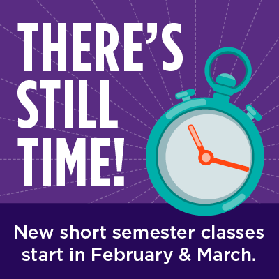 There's still time! New short semester classes start in February and March