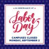 In observance of Labor Day, campuses closed Monday, September 2