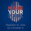 Make Your Mark. Register to vote by October 5
