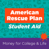 American Rescue Plan Student Aid: Money for college & life