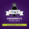 ACC President's Podcast: next episode - ACCTV